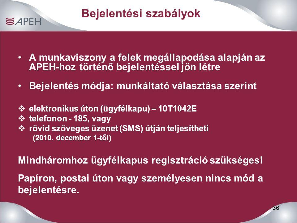 36 Bejelentési szabályok A munkaviszony a felek megállapodása alapján az APEH-hoz történő bejelentéssel jön létre Bejelentés módja: munkáltató választása szerint  elektronikus úton (ügyfélkapu) – 10T1042E  telefonon - 185, vagy  rövid szöveges üzenet (SMS) útján teljesítheti (2010.