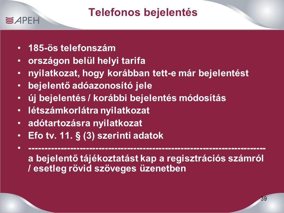 39 Telefonos bejelentés 185-ös telefonszám országon belül helyi tarifa nyilatkozat, hogy korábban tett-e már bejelentést bejelentő adóazonosító jele új bejelentés / korábbi bejelentés módosítás létszámkorlátra nyilatkozat adótartozásra nyilatkozat Efo tv.