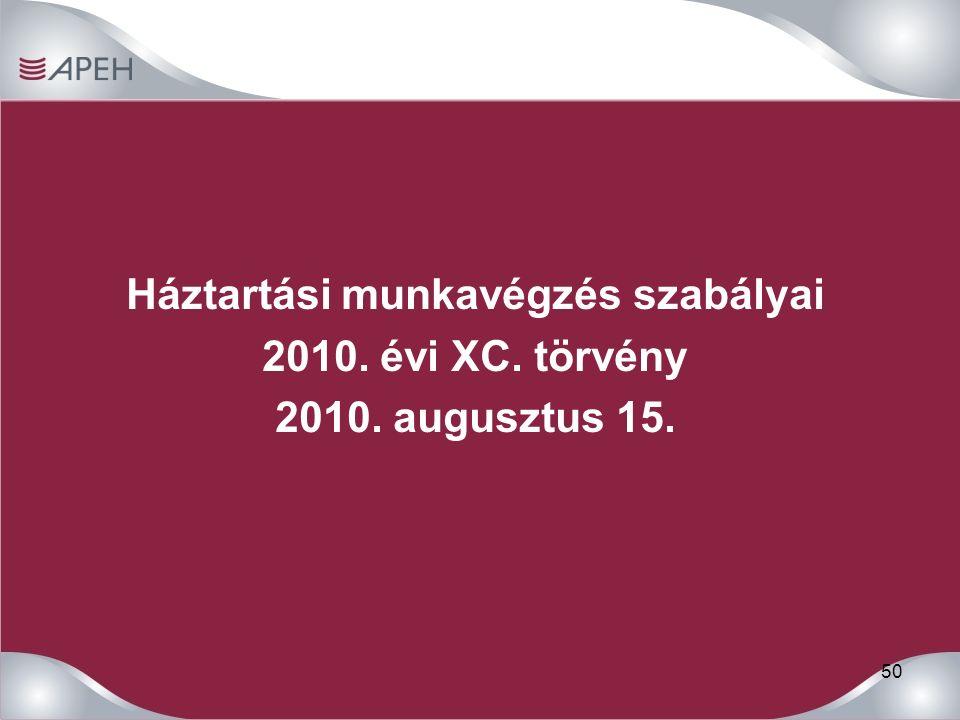 50 Háztartási munkavégzés szabályai 2010. évi XC. törvény 2010. augusztus 15.