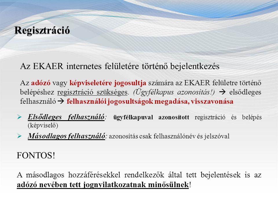 Regisztráció Az EKAER internetes felületére történő bejelentkezés Az adózó vagy képviseletére jogosultja számára az EKAER felületre történő belépéshez