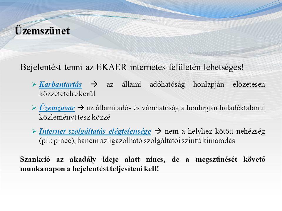 Üzemszünet Bejelentést tenni az EKAER internetes felületén lehetséges!  Karbantartás  az állami adóhatóság honlapján előzetesen közzétételre kerül 