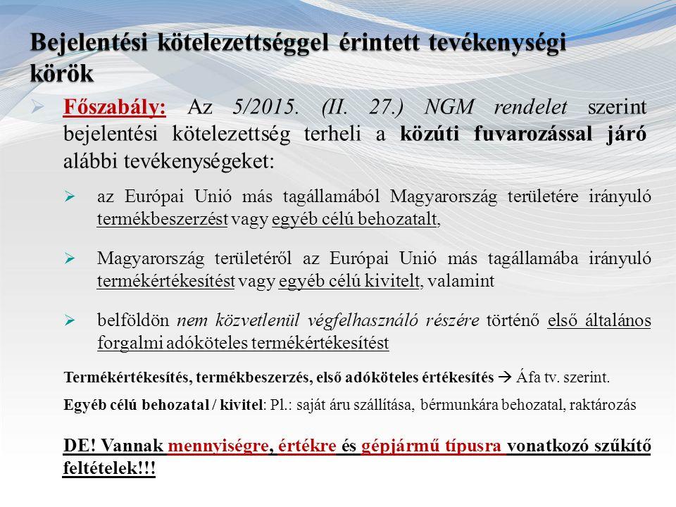  Főszabály: Az 5/2015. (II. 27.) NGM rendelet szerint bejelentési kötelezettség terheli a közúti fuvarozással járó alábbi tevékenységeket:  az Európ