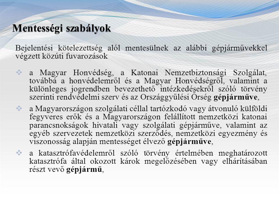 Bejelentési kötelezettség alól mentesülnek az alábbi gépjárművekkel végzett közúti fuvarozások  a Magyar Honvédség, a Katonai Nemzetbiztonsági Szolgá
