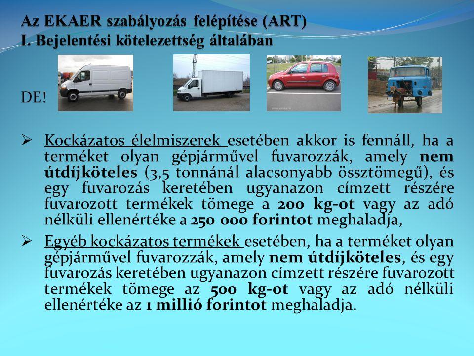 DE!  Kockázatos élelmiszerek esetében akkor is fennáll, ha a terméket olyan gépjárművel fuvarozzák, amely nem útdíjköteles (3,5 tonnánál alacsonyabb