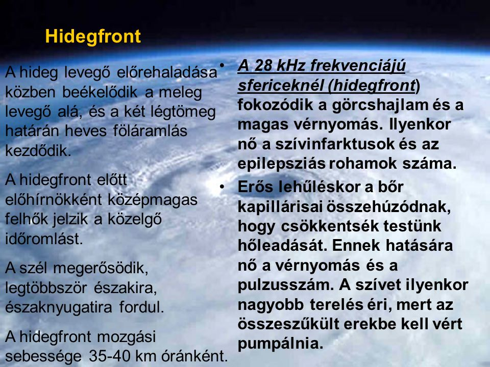 A 28 kHz frekvenciájú sfericeknél (hidegfront) fokozódik a görcshajlam és a magas vérnyomás.