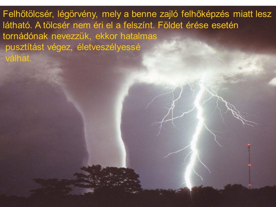 Felhőtölcsér, légörvény, mely a benne zajló felhőképzés miatt lesz látható. A tölcsér nem éri el a felszínt. Földet érése esetén tornádónak nevezzük,