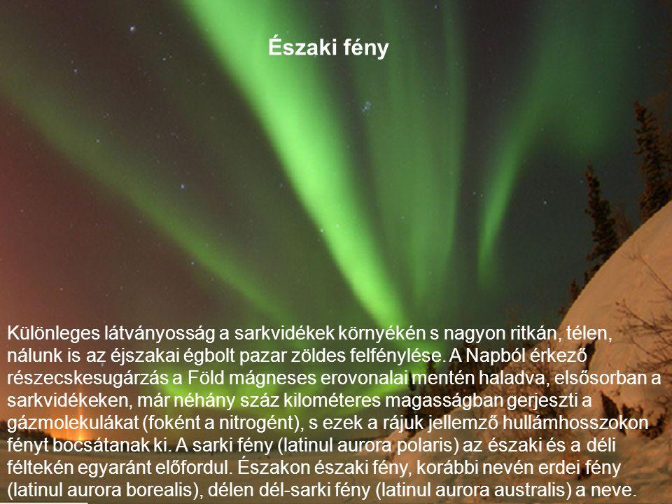 Különleges látványosság a sarkvidékek környékén s nagyon ritkán, télen, nálunk is az éjszakai égbolt pazar zöldes felfénylése. A Napból érkező részecs