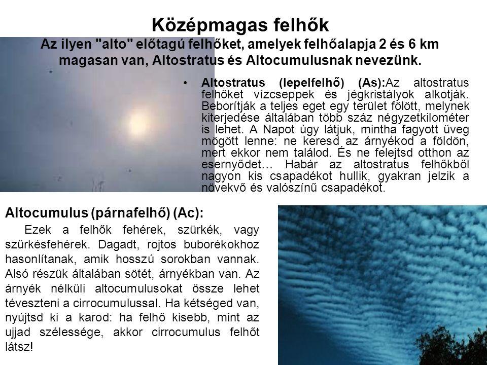 Középmagas felhők Az ilyen alto előtagú felhőket, amelyek felhőalapja 2 és 6 km magasan van, Altostratus és Altocumulusnak nevezünk.
