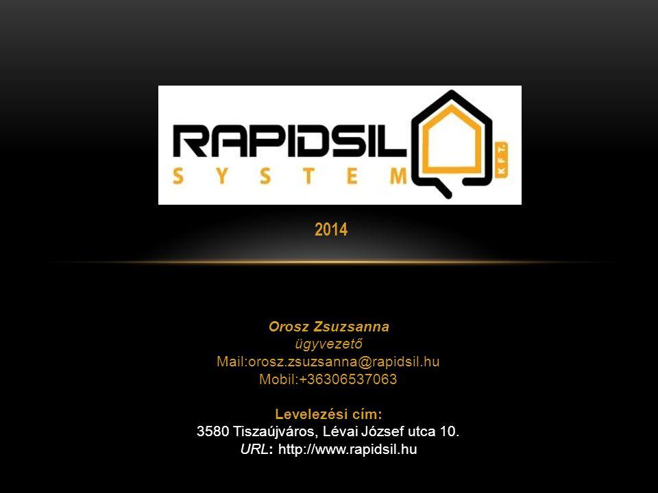 2014 Orosz Zsuzsanna ügyvezető Mail:orosz.zsuzsanna@rapidsil.hu Mobil:+36306537063 Levelezési cím: 3580 Tiszaújváros, Lévai József utca 10.
