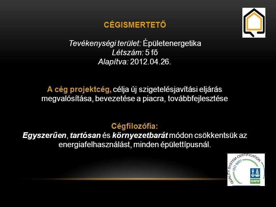 CÉGISMERTETŐ Tevékenységi terület: Épületenergetika Létszám: 5 fő Alapítva: 2012.04.26.
