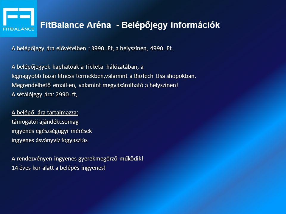 FitBalance Aréna - Belépőjegy információk A belépőjegy ára elővételben : 3990.-Ft, a helyszínen, 4990.-Ft.