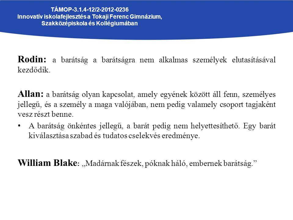 """TÁMOP-3.1.4-12/2-2012-0236 Innovatív iskolafejlesztés a Tokaji Ferenc Gimnázium, Szakközépiskola és Kollégiumában Immanuel Kant: a """"barátság két személy egyesülése ugyanazon kölcsönös szeretet és tisztelet révén… a barátság puszta eszme, a gyakorlatban ugyan elérhetetlen, de hogy törekedjünk rá, az ész által ránk rótt, mégpedig nem közönséges, hanem tiszteletre méltó kötelesség. Nietzsche : a barát az ember önteremtését, önformálását, azaz az önmagává válás lehetőségét segíti elő."""