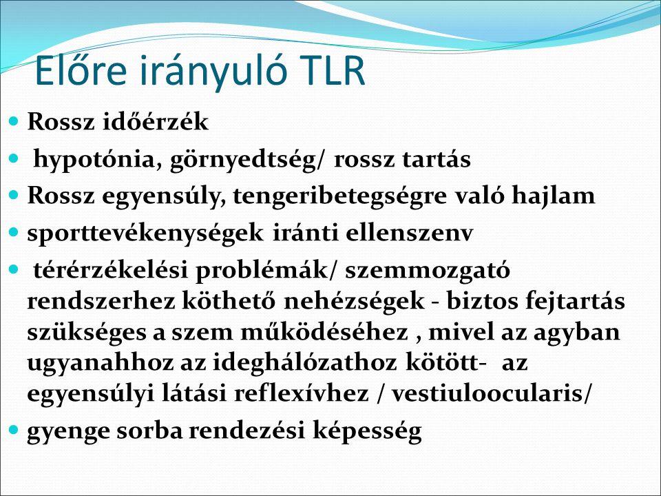 Előre irányuló TLR Rossz időérzék hypotónia, görnyedtség/ rossz tartás Rossz egyensúly, tengeribetegségre való hajlam sporttevékenységek iránti ellens