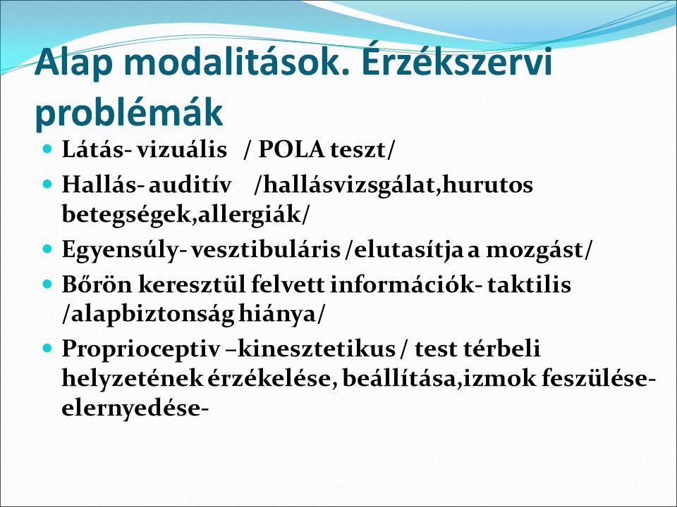 Alap modalitások. Érzékszervi problémák Látás- vizuális / POLA teszt/ Hallás- auditív /hallásvizsgálat,hurutos betegségek,allergiák/ Egyensúly- veszti