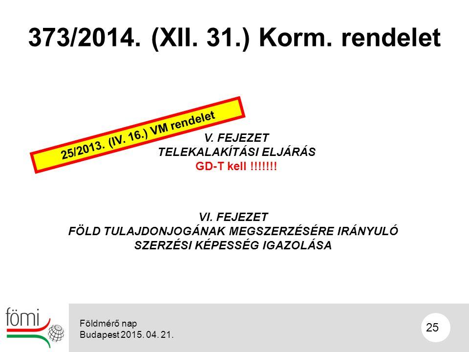 25 373/2014. (XII. 31.) Korm. rendelet V. FEJEZET TELEKALAKÍTÁSI ELJÁRÁS GD-T kell !!!!!!.