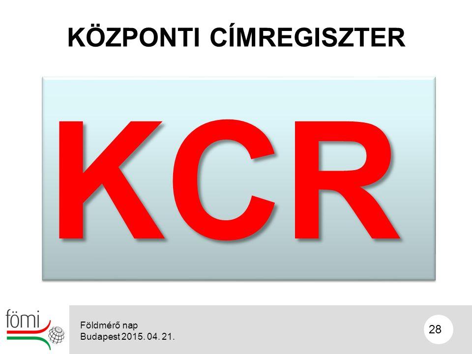 28 KÖZPONTI CÍMREGISZTER Földmérő nap Budapest 2015. 04. 21. KCRKCR
