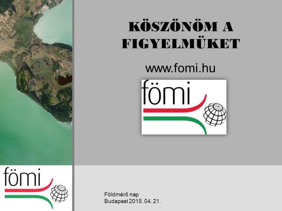 KÖSZÖNÖM A FIGYELMÜKET www.fomi.hu Földmérő nap Budapest 2015. 04. 21.