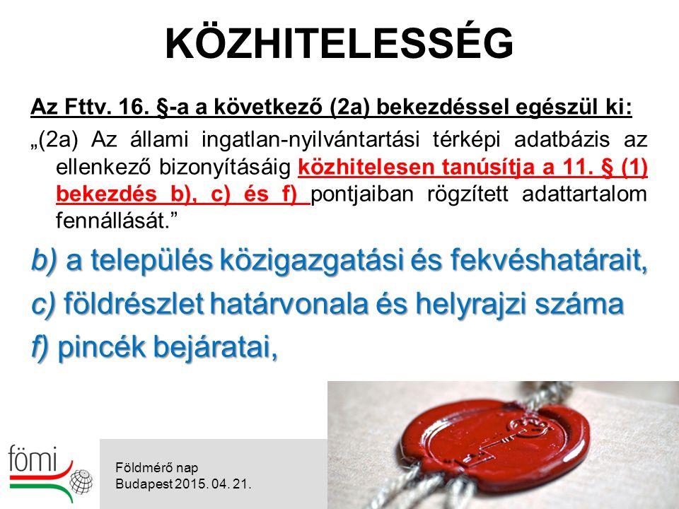 6 KÖZHITELESSÉG Földmérő nap Budapest 2015. 04. 21.