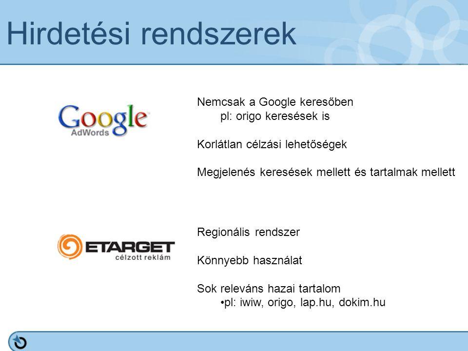Hirdetési rendszerek Nemcsak a Google keresőben pl: origo keresések is Korlátlan célzási lehetőségek Megjelenés keresések mellett és tartalmak mellett