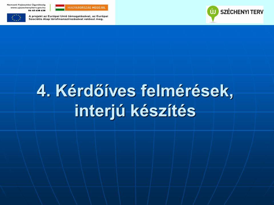 4. Kérdőíves felmérések, interjú készítés