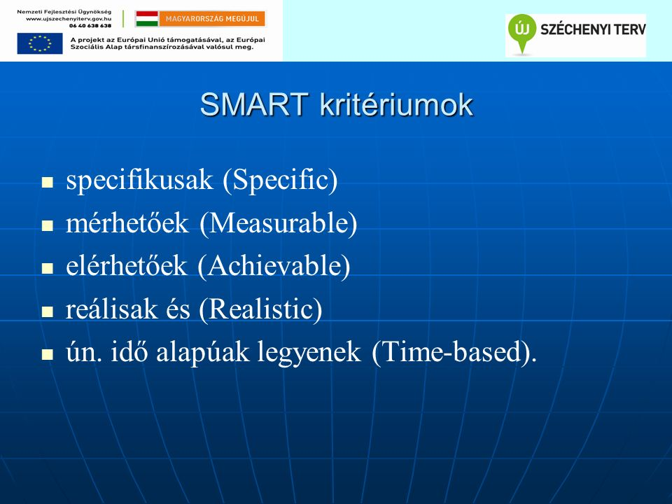 SMART kritériumok specifikusak (Specific) mérhetőek (Measurable) elérhetőek (Achievable) reálisak és (Realistic) ún.