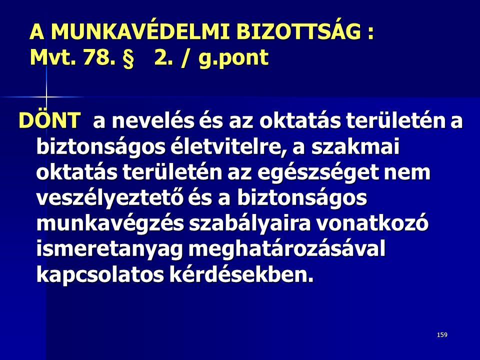 159 A MUNKAVÉDELMI BIZOTTSÁG : Mvt.78. § 2.