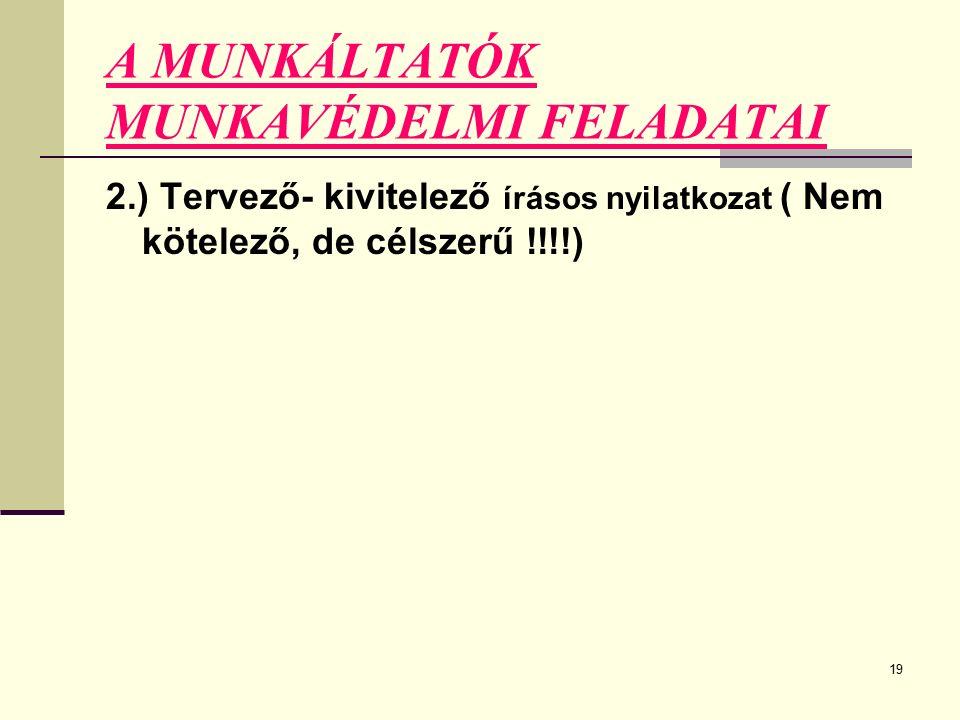 19 A MUNKÁLTATÓK MUNKAVÉDELMI FELADATAI 2.) Tervező- kivitelező írásos nyilatkozat ( Nem kötelező, de célszerű !!!!)