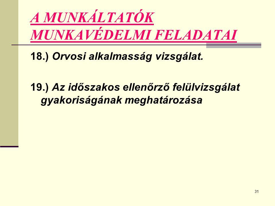 31 A MUNKÁLTATÓK MUNKAVÉDELMI FELADATAI 18.) Orvosi alkalmasság vizsgálat.