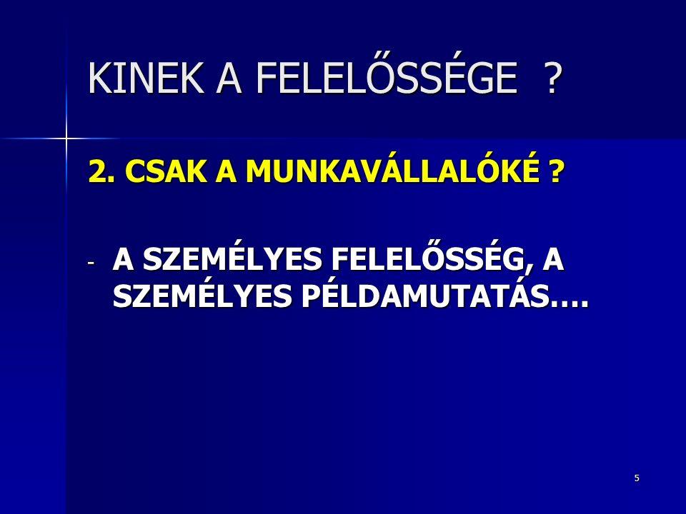 5 KINEK A FELELŐSSÉGE .2. CSAK A MUNKAVÁLLALÓKÉ .