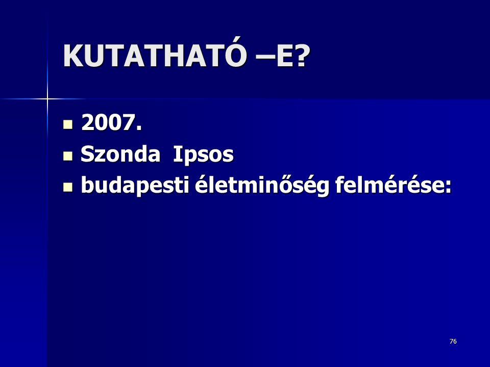 76 KUTATHATÓ –E.2007. 2007.