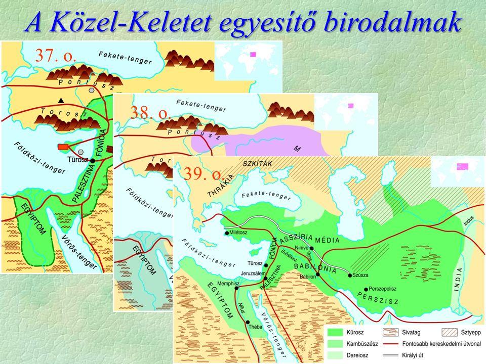 A Közel-Keletet egyesítő birodalmak 37. o. 38. o. 39. o.