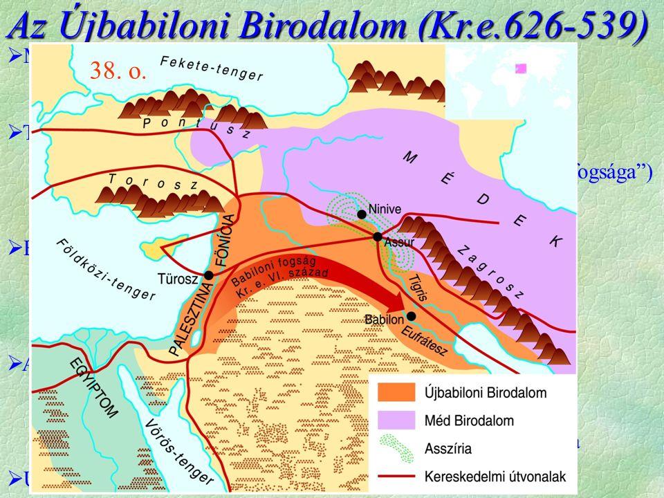 Az Újbabiloni Birodalom (Kr.e.626-539)  Mezopotámiát felosztják  észak: méd (550-ig), dél újbabiloni fennhatóság  További hódítások - asszír módsze