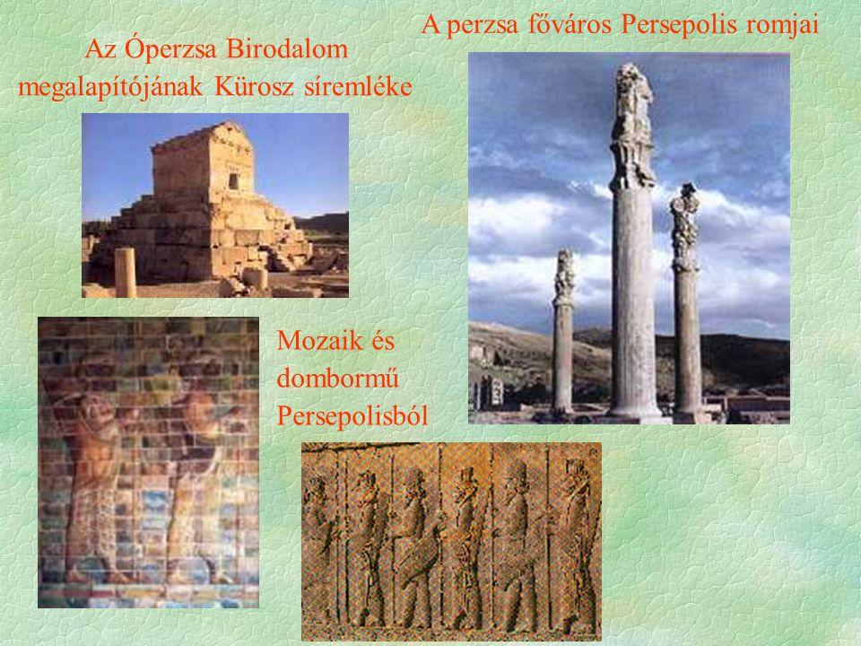 A perzsa főváros Persepolis romjai Az Óperzsa Birodalom megalapítójának Kürosz síremléke Mozaik és dombormű Persepolisból