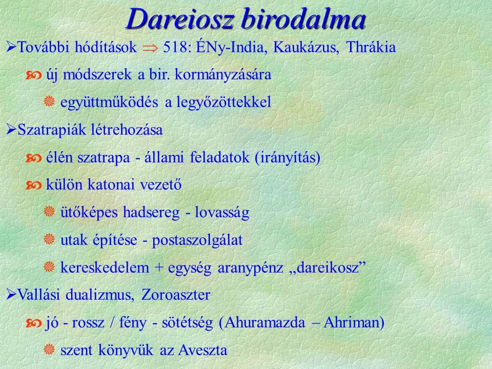 Dareiosz birodalma  További hódítások  518: ÉNy-India, Kaukázus, Thrákia  új módszerek a bir. kormányzására  együttműködés a legyőzöttekkel  Szat