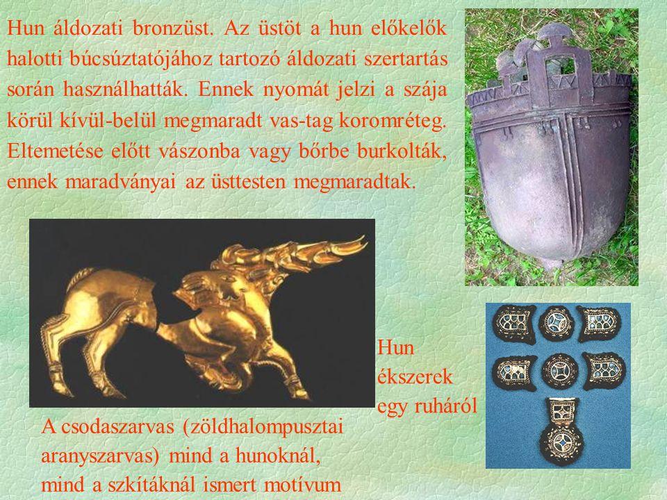 Hun áldozati bronzüst. Az üstöt a hun előkelők halotti búcsúztatójához tartozó áldozati szertartás során használhatták. Ennek nyomát jelzi a szája kör