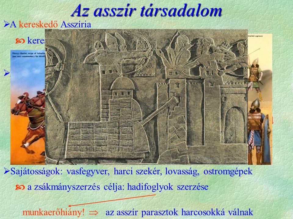  A kereskedő Asszíria  kereskedő, papi arisztokrácia  földművesek, pásztorok  A hódító Asszíria  a társadalom szerkezete megváltozott  katonai j