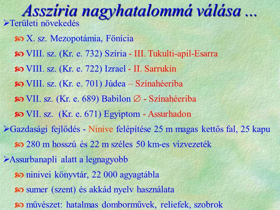  Területi növekedés  X. sz. Mezopotámia, Fönícia  VIII. sz. (Kr. e. 732) Szíria - III. Tukulti-apil-Esarra  VIII. sz. (Kr. e. 722) Izrael - II. Sa