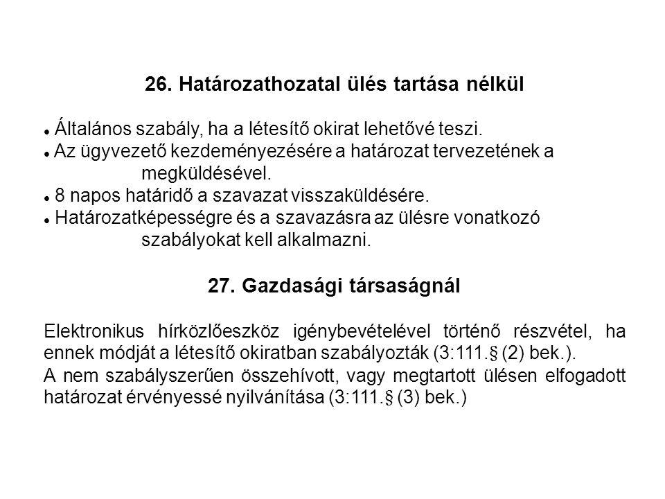 26. Határozathozatal ülés tartása nélkül Általános szabály, ha a létesítő okirat lehetővé teszi.