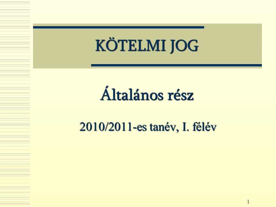 1 KÖTELMI JOG Általános rész 2010/2011-es tanév, I. félév
