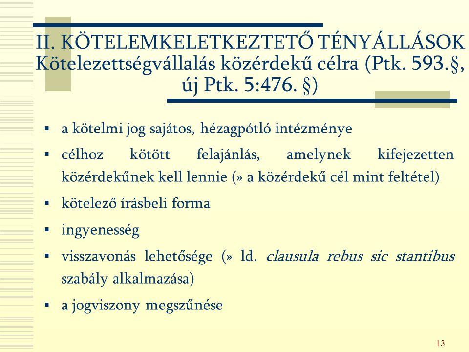 13 II. KÖTELEMKELETKEZTETŐ TÉNYÁLLÁSOK Kötelezettségvállalás közérdekű célra (Ptk.
