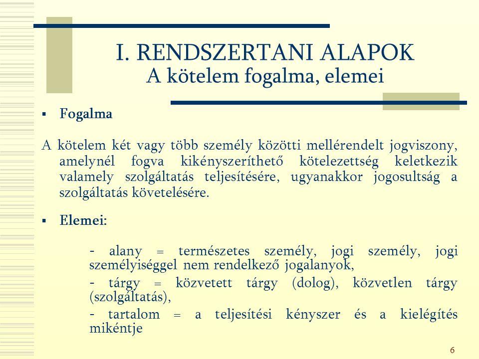 6 I. RENDSZERTANI ALAPOK A kötelem fogalma, elemei  Fogalma A kötelem két vagy több személy közötti mellérendelt jogviszony, amelynél fogva kikénysze