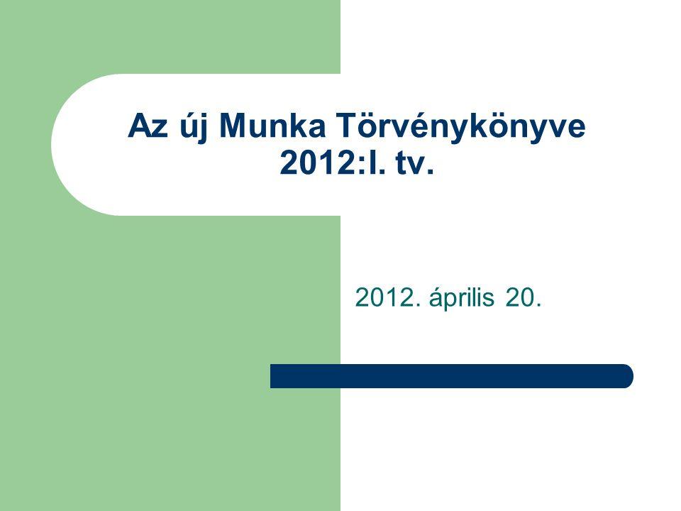 Az új Munka Törvénykönyve 2012:I. tv. 2012. április 20.