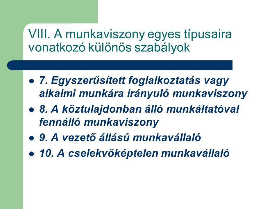 VIII. A munkaviszony egyes típusaira vonatkozó különös szabályok 7.