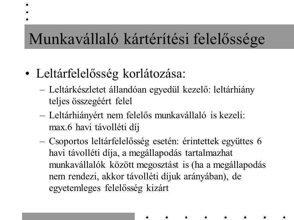 Munkavállaló kártérítési felelőssége Leltárfelelősség korlátozása: –Leltárkészletet állandóan egyedül kezelő: leltárhiány teljes összegéért felel –Leltárhiányért nem felelős munkavállaló is kezeli: max.6 havi távolléti díj –Csoportos leltárfelelősség esetén: érintettek együttes 6 havi távolléti díja, a megállapodás tartalmazhat munkavállalók között megosztást is (ha a megállapodás nem rendezi, akkor távolléti díjuk arányában), de egyetemleges felelősség kizárt