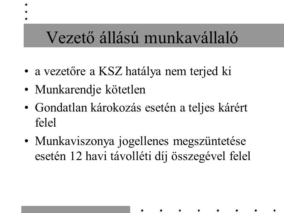 Vezető állású munkavállaló a vezetőre a KSZ hatálya nem terjed ki Munkarendje kötetlen Gondatlan károkozás esetén a teljes kárért felel Munkaviszonya jogellenes megszüntetése esetén 12 havi távolléti díj összegével felel