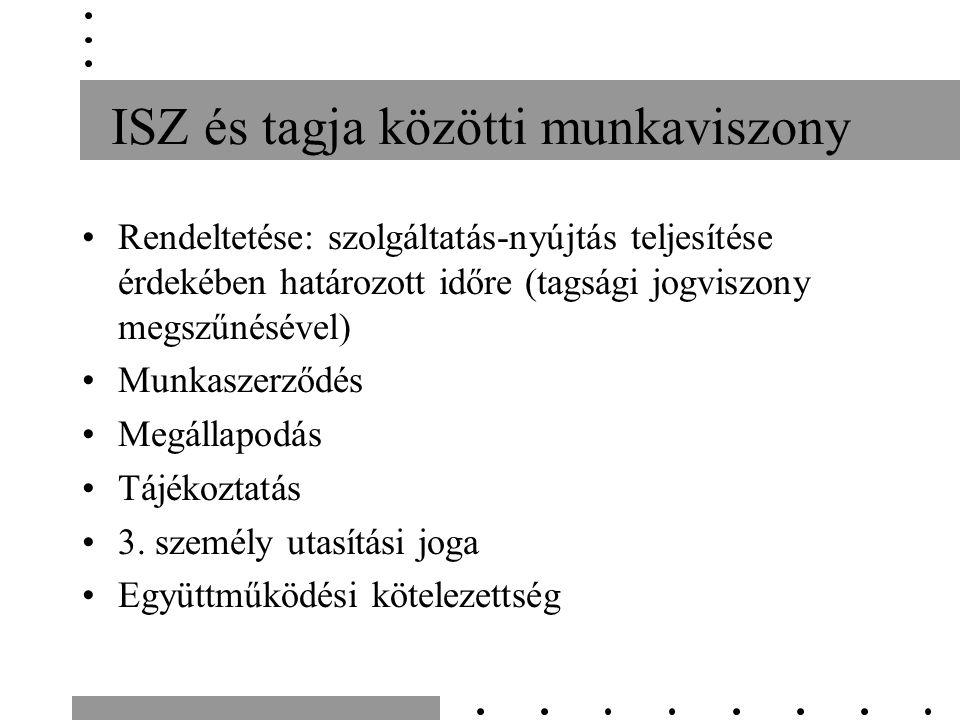 ISZ és tagja közötti munkaviszony Rendeltetése: szolgáltatás-nyújtás teljesítése érdekében határozott időre (tagsági jogviszony megszűnésével) Munkasz