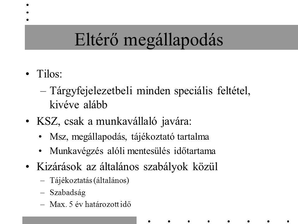 Eltérő megállapodás Tilos: –Tárgyfejelezetbeli minden speciális feltétel, kivéve alább KSZ, csak a munkavállaló javára: Msz, megállapodás, tájékoztató