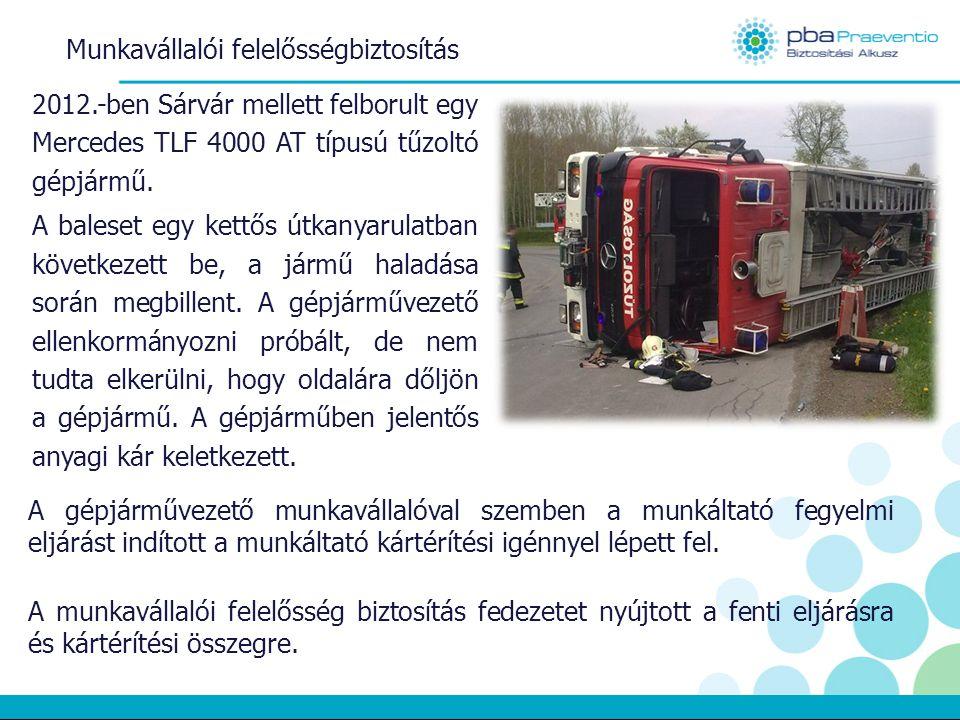 Munkavállalói felelősségbiztosítás 2012.-ben Sárvár mellett felborult egy Mercedes TLF 4000 AT típusú tűzoltó gépjármű.