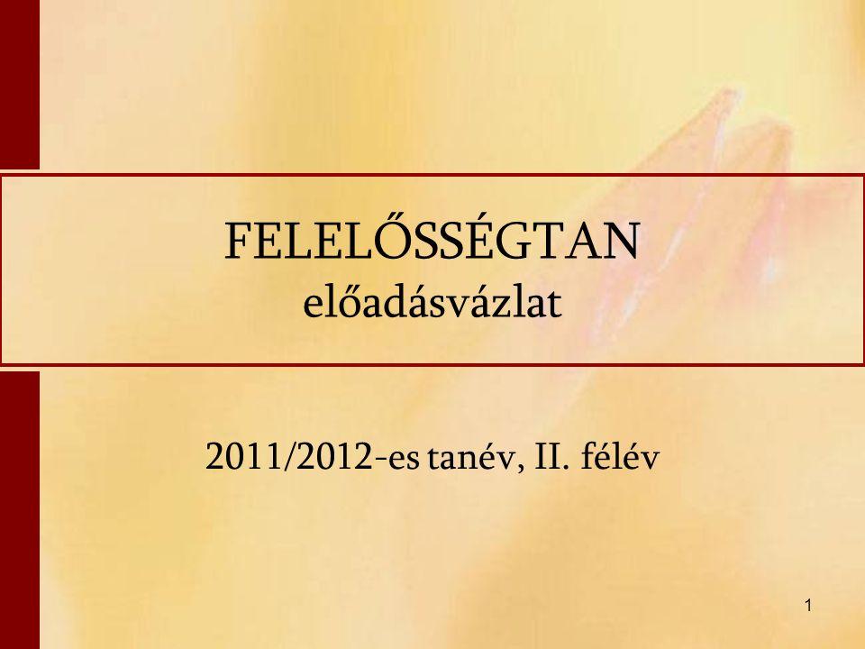 1 FELELŐSSÉGTAN előadásvázlat 2011/2012-es tanév, II. félév