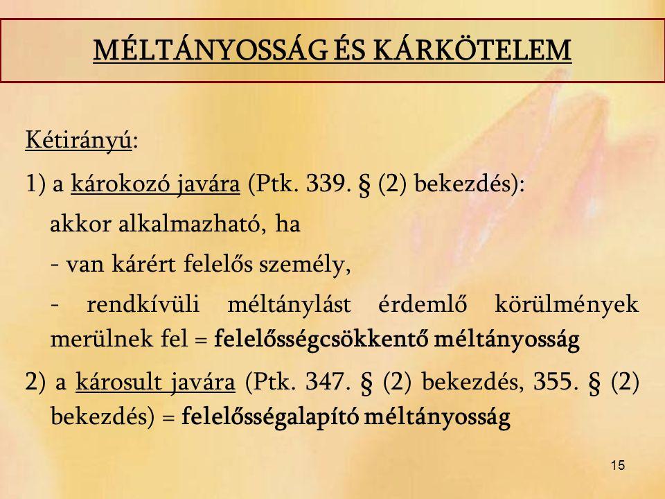 15 Kétirányú: 1) a károkozó javára (Ptk. 339.